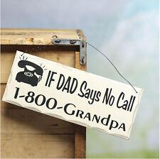 """""""If Dad Says No Call 1-800-Grandpa"""" Wood Sign Decorative Plaque 10"""" x 4"""""""