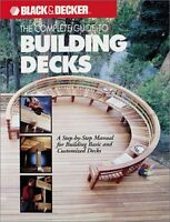 The Complete Guide to Building Decks (Black & Decker Home Improvement Library) b