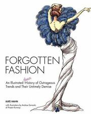 Forgotten Fashion: An Illustrated Faux History Of Outrageous Trends And Their Un