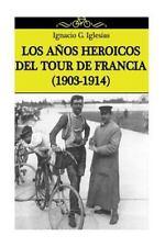 Los años Heroicos Del Tour de Francia (1903-1914) by Ignacio Iglesias (2014,...