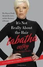 Its Not Really About the Hair: The Honest Truth About Life, Love, and the Busin