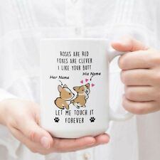 Personalized Corgi Mug Rose Are Red Foxes Are Clever I Like Your Butt Let Me
