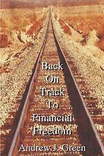 Back on Track to Financial Freedom by Andrew J. Green (2004, Paperback)