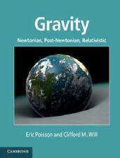 Gravity: Newtonian, Post-Newtonian, Relativistic: By Eric Poisson, Clifford M...