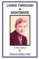 Living Through a Nightmare : A True Story by Patricia Haley Hall (2004,...