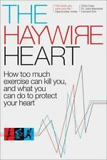 The Haywire Heart: How too much exercise can kill you, and what you can do to pr