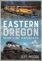 Eastern Oregon Shortline Railroads, Paperback by Moore, Jeff, ISBN-13 9781634...