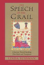 NEW - The Speech of the Grail: A Journey toward Speaking that Heals & Transforms