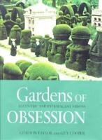 Gardens Of Obsession: Eccentric And Extravagant Visions By Gord .9780297823735