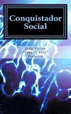 Conquistador Social : O Guia Definitivo para Você Assumir o Controle Da Sua...
