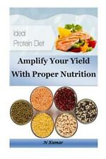 Ideal Protein Diet : Amplify Your Yield with Proper Nutrition by N. Kumar...