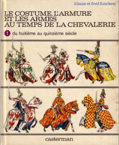 Le costume, l'armure et les armes au temps de la chevalerie: tome 1 et 2 Funcken