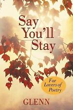 Say You'll Stay : For Lovers of Poetry by Glenn (2012, Paperback)