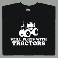 Still Plays With Tractors T-shirt Funny Farmer Farming Slogan Comedy Gift S-XXL