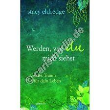 WERDEN, WIE DU MICH SIEHST - Hoffnungsbuch für jede Frau ... - Stacy Eldre °CM°