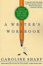 NEW A Writer's Workbook: Daily Exercises for the Writing Life by Caroline Sharp