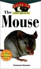 The Mouse : an Owners Guide to a Happy Healthy Pet ( Shulman, Stephanie ) Used -