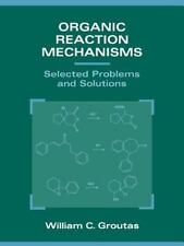 Organic Reaction Mechanisms: Selected Problems and Solutions, William C. Groutas