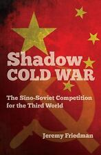 Shadow Cold War : The Sino-Soviet Competition for the Third World: By Friedma...