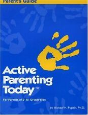 Active Parenting Today (For Parents of 2- to 12-year-olds) Micheal H. Popkin Ph