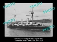 OLD LARGE HISTORIC PHOTO OF ITALY NAVY WARSHIP, THE ETNA c1893, NEW YORK