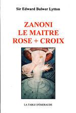 BULWER LYTTON, E. ZANONI LE MAITRE ROSE CROIX.