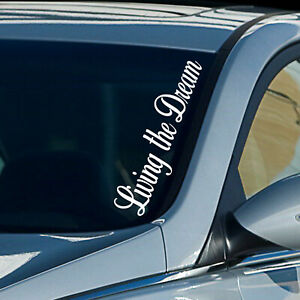 55cm Windscreen Decal LIVING THE DREAM Cars Vinyl Car Sticker Window Body White