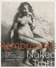 Rembrandt's Naked Truth: Drawing Nude Models in the Golden Age, , , New, 2016-04