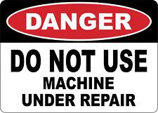 Osha Danger Do Not Use Machine Under Repair Adhesive Vinyl Sign Decal