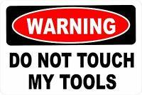 Warning DO NOT TOUCH MY TOOLS Aluminum 8 x 12 Metal Novelty Sign