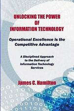 Unlocking The Power Of Information Technology: Operational Excellence Is The Com