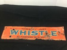 Vintage Thirsty Just Whistle Tin Tacker Sign Whistle Soda Fountains Or In Bottle