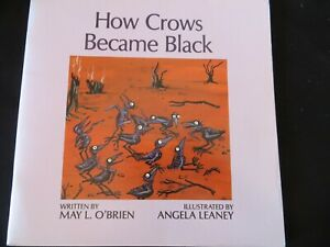 How Crows Became Black by May L. O'Brien & Angela Leaney PB 1992 1st ed., OOP