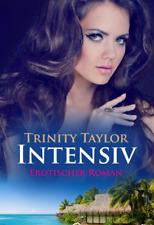 Intensiv - Erotischer Roman von Trinity Taylor  (Taschenbuch)