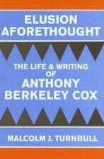 Elusion Aforethought: The Life and Writing of Anthony Berkeley Cox: By Turnbu...