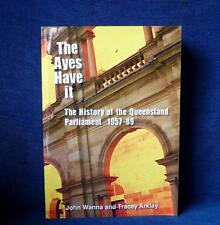 The Ayes Have It The History of the Queensland Parliament 1957-1989 by J. Wanna