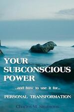 Your Subconscious Power : And How to Use It for Personal Change by Charles M....
