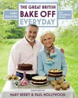 Great British Bake Off Everyday : 100 Foolproof recipes, Hardcover by Collist...
