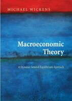 Macroeconomic Theory : A Dynamic General Equilibrium Approach Michael Wickens