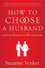 How to Choose a Husband: And Make Peace with Marriage (Hardback or Cased Book)