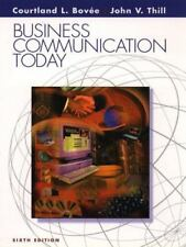 Business Communication Today by Courtland L. Bovee and John V. Thill (1999,...