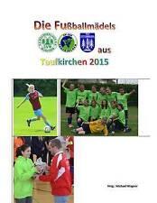 NEW Die Fußballmädels aus Taufkirchen 2015 (German Edition) by Michael Wagner