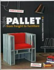 100% Pallet: From Freight to Furniture: 21 DIY Designer Projects, Drouet, Auréli