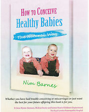 How To Conceive Healthy Babies- The Natural Way , by Nim Barnes