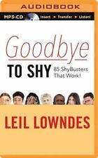 Goodbye to Shy : 85 Shybusters That Work! by Leil Lowndes (2015, MP3 CD,...