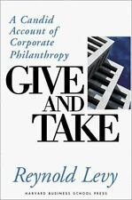 Give and Take: A Candid Account of Corporate Philanthropy, Levy, Reynold, 087584