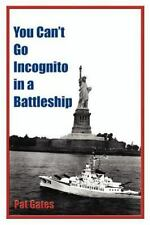 You Can't Go Incognito in a Battleship by Patricia J. Gates (2002, Paperback)