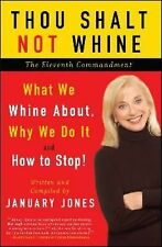 Thou Shalt Not Whine - The Eleventh Commandment : What We Whine About, Why We...