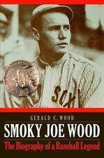 Smoky Joe Wood: The Biography of a Baseball Legend: By Wood, Gerald C.