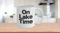 On Lake Time Mug White Coffee Cup Funny Gift for Great Lakers Powell Tahoe Torch